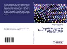 Bookcover of Fluorescence Resonance Energy Transfer of Complex Molecular System