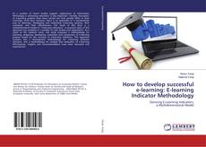 Bookcover of How to develop successful e-learning: E-learning Indicator Methodology