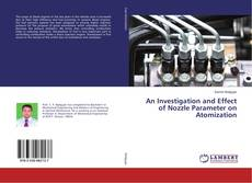 Bookcover of An Investigation and Effect of Nozzle Parameter on Atomization