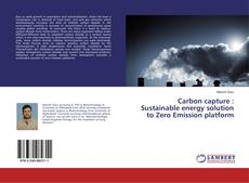Bookcover of Carbon capture : Sustainable energy solution to Zero Emission platform