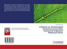 Bookcover of A Review on Antimicrobial Screening using Callus Extracts of Important Medicinal Plants