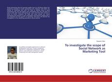 Bookcover of To investigate the scope of Social Network as Marketing Tool