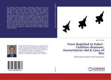 Bookcover of From Baghdad to Kabul - Coalition Airpower, Humanitarian Aid & Laws of War