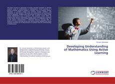 Bookcover of Developing Understanding of Mathematics Using Active Learning