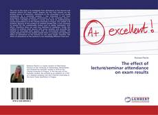 Bookcover of The effect of lecture/seminar attendance on exam results