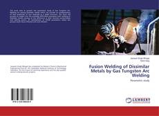 Обложка Fusion Welding of Dissimilar Metals by Gas Tungsten Arc Welding