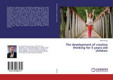 Couverture de The development of creative thinking for 5 years old children
