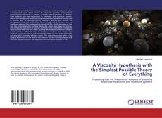 Bookcover of A Viscosity Hypothesis with the Simplest Possible Theory of Everything