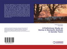Buchcover von A Preliminary Study on Hernia in Domestic Animals in Gondar Town