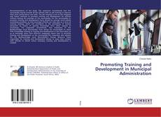 Bookcover of Promoting Training and Development in Municipal Administration