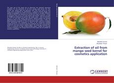 Обложка Extraction of oil from mango seed kernel for cosmetics application