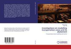 Bookcover of Investigations on modelling transportation noise and its abatement