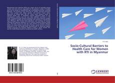 Bookcover of Socio-Cultural Barriers to Health Care for Women with RTI in Myanmar