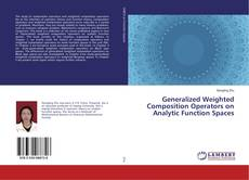 Bookcover of Generalized Weighted Composition Operators on Analytic Function Spaces