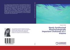 Couverture de Newly Synthesized Pharmacologically Important Chalcones of s-triazine