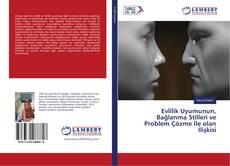 Bookcover of Evlilik Uyumunun, Bağlanma Stilleri ve Problem Çözme İle olan İlişkisi