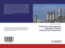 Bookcover of Kinetics for Homogenous Reactions: Process Engineering Perspectives
