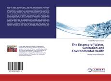 The Essence of Water, Sanitation and Environmental Health的封面