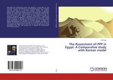 Bookcover of The Assessment of PPP in Egypt: A Comparative study with Korean model