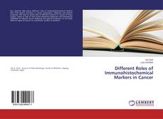 Bookcover of Different Roles of Immunohistochemical Markers in Cancer
