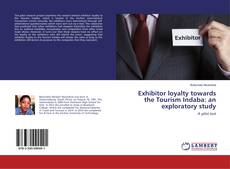 Bookcover of Exhibitor loyalty towards the Tourism Indaba: an exploratory study