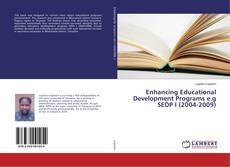 Bookcover of Enhancing Educational Development Programs e.g SEDP I (2004-2009)