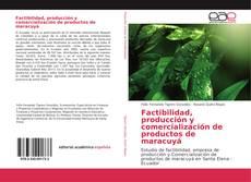 Portada del libro de Factibilidad, producción y comercialización de productos de maracuyá