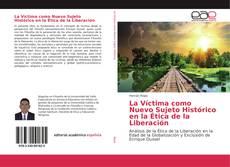 Bookcover of La Víctima como Nuevo Sujeto Histórico en la Ética de la Liberación