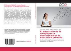 Portada del libro de El desarrollo de la competencia morfoléxica en la educación primaria