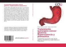 Portada del libro de Tratamiento quirúrgico cáncer gástrico. Supervivencia y pronostico