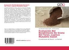 Portada del libro de Evaluación Del Rendimiento De Grano Del Tarwi, Lupinus Mutabilis Sweet
