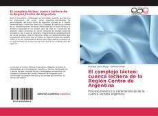 Bookcover of El complejo lácteo: cuenca lechera de la Región Centro de Argentina
