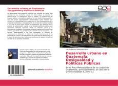 Desarrollo urbano en Guatemala: Desigualdad y Políticas Públicas的封面