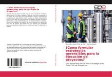 Portada del libro de ¿Como formular estrategias gerenciales para la ejecución de proyectos?