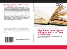 Bookcover of Dos Siglos de Acciones Militares entre la Yana y El Caonao