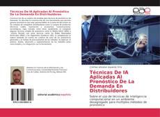 Bookcover of Técnicas De IA Aplicadas Al Pronóstico De La Demanda En Distribuidores
