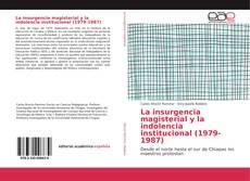 Bookcover of La insurgencia magisterial y la indolencia institucional (1979-1987)