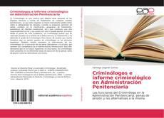 Bookcover of Criminólogos e informe criminológico en Administración Penitenciaria