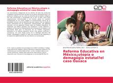 Bookcover of Reforma Educativa en México¿utopía o demagogia estatal?el caso Oaxaca