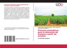 Обложка Procesos enzimáticos para la obtención de fructosa a partir de almidon