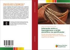Copertina di Interação entre a lipoxigenase e ácido ascórbico na panificação
