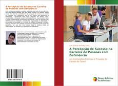 Bookcover of A Percepção de Sucesso na Carreira de Pessoas com Deficiência