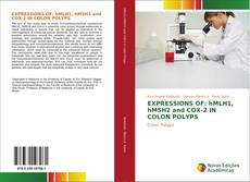 Bookcover of EXPRESSIONS OF: hMLH1, hMSH2 and COX-2 IN COLON POLYPS