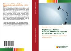 Capa do livro de Diplomacia Militar - Antônio Francisco Azeredo da Silveira - 1974-1979