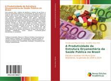 Borítókép a  A Produtividade da Estrutura Orçamentária da Saúde Pública no Brasil - hoz