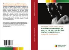 Bookcover of O cuidar no processo de morrer na percepção das mulheres com câncer