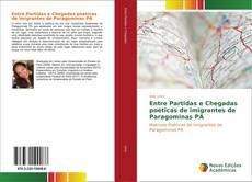 Bookcover of Entre Partidas e Chegadas poéticas de imigrantes de Paragominas PA
