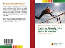 Bookcover of A Visão da Educação Física escolar por alunos do projeto de Atletismo