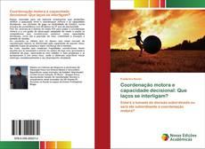 Capa do livro de Coordenação motora e capacidade decisional: Que laços se interligam?