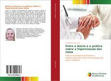 Bookcover of Entre a teoria e a prática sobre a higienização das mãos
